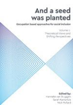 And a seed was planted: Occupation based approaches for social inclusion Volume one: Theoretical views and shifting perspectives